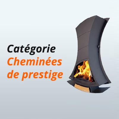 CHEMINEES DE PRESTIGE